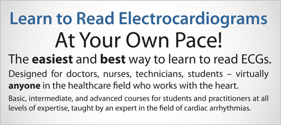 You can learn to read ECGs at your own pace!  The easiest and best way to learn to read electrocardiograms. Designed for doctors, nurses, technicians, students - virtually anyone in the healthcare field who works with the heart. Basic, intermediate, and advanced courses for students and practitioners at all levels of expertise, taught by an expert in the field of cardiac arrhythmias.